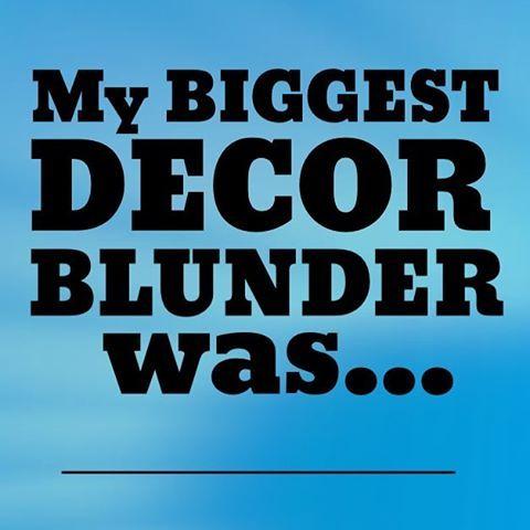Let's hear YOUR biggest decor mishaps