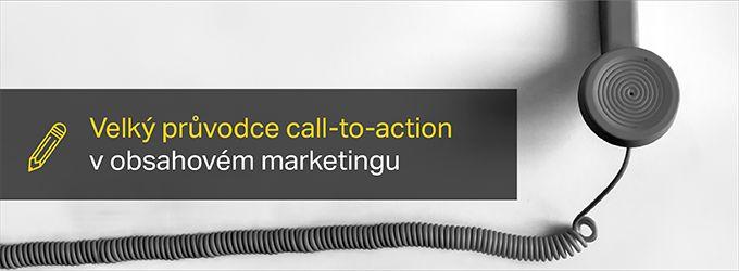 Velký průvodce call-to-action v obsahovém marketingu >> vceliste.cz