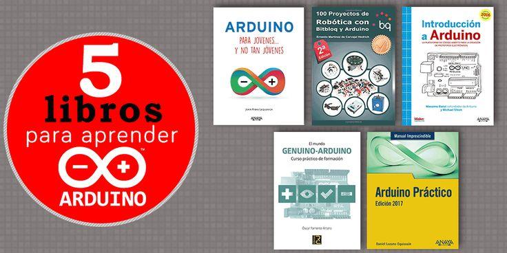Los 5 mejores libros del 2016 para aprender Arduino. En español, con toda la teoría y proyectos prácticos guiados paso a paso. Para niños y adultos.