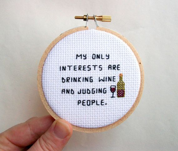"""My only interests are drinking wine and judging people."" - modern cross-stitching"