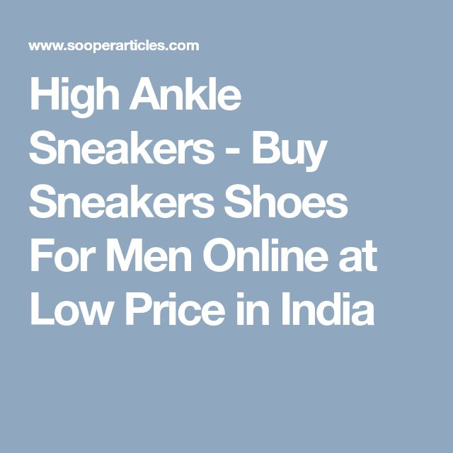 High Ankle Sneakers - Buy Sneakers Shoes For Men Online at Low Price in India