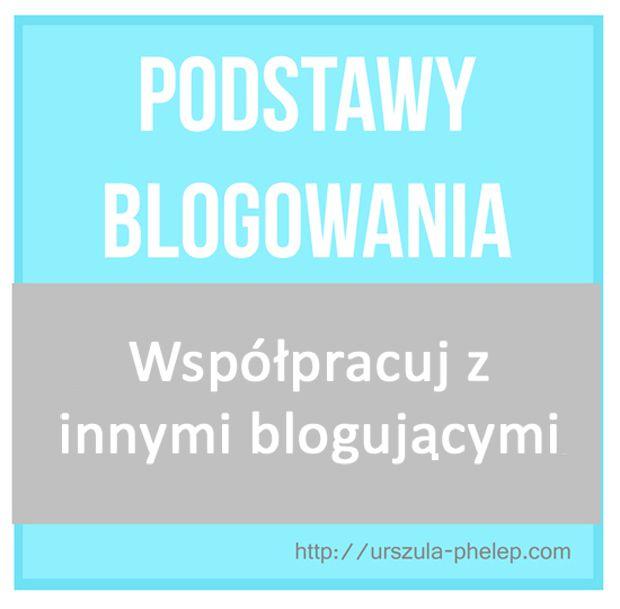 Podstawy blogowania: Współpracuj z innymi blogującymi  http://urszula-phelep.com