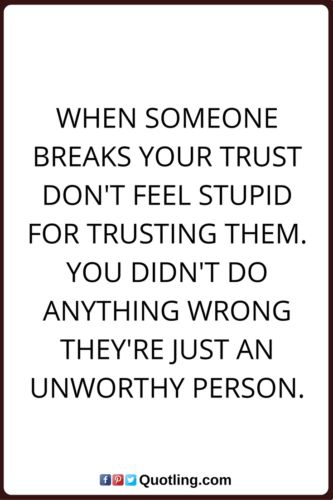 When Someone breaks your trust don't feel stupid | Famous Memorable Quote