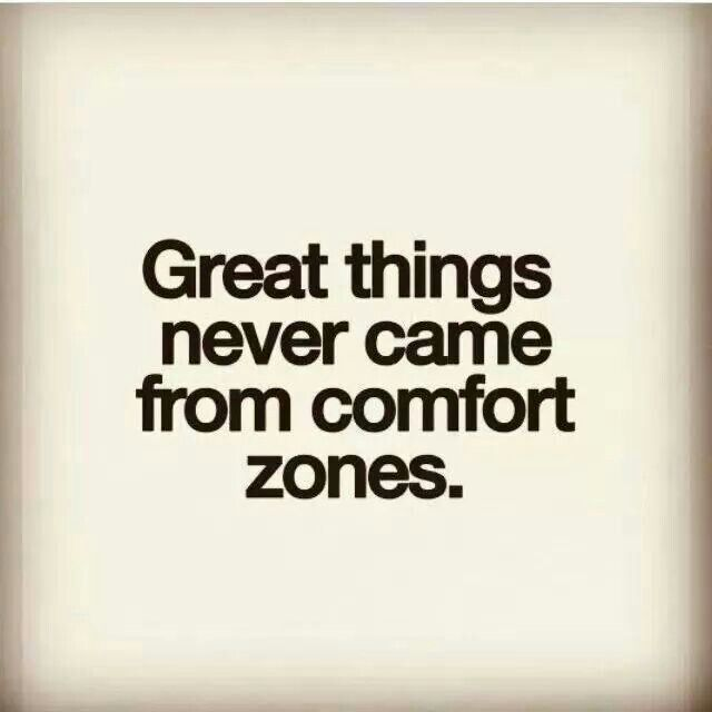 No comfort zones for you