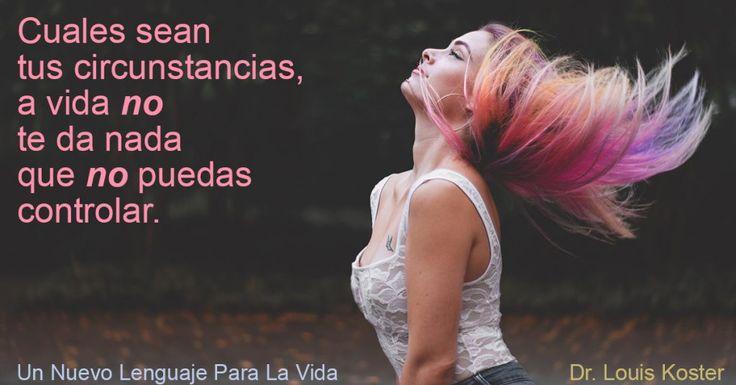 Felicidad: Cuales Sean Tus Circunstancias, a Vida No Te Da Nada Que No Puedes Manejar