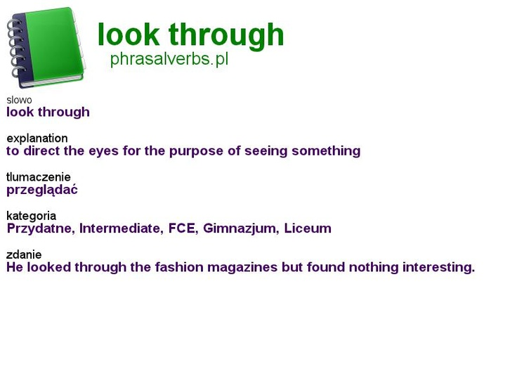 #phrasalverbs.pl, word: #look through, explanation: to direct the eyes for the purpose of seeing something, translation: przeglądać