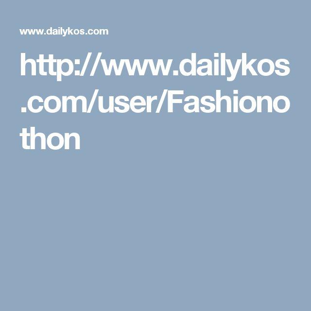 http://www.dailykos.com/user/Fashionothon