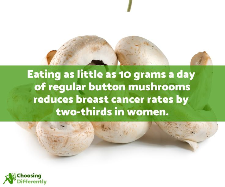 Eating as little as 10 grams a day of regular button mushrooms reduces breast cancer rates by two-thirds in women @ Choosing Differently