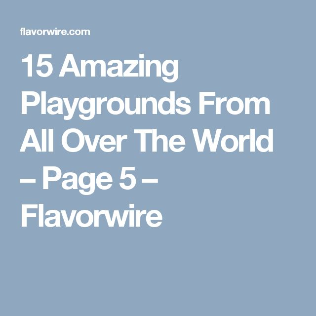 15 Amazing Playgrounds From All Over The World – Page 5 – Flavorwire