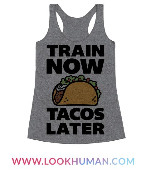 "This funny taco shirt is perfect fitsporation when you just gotta convince yourself to go to the gym and workout because ""train now, tacos later. This funny fitness shirt is great for fans of food shirts, fitness jokes, workout shirts and workout jokes."