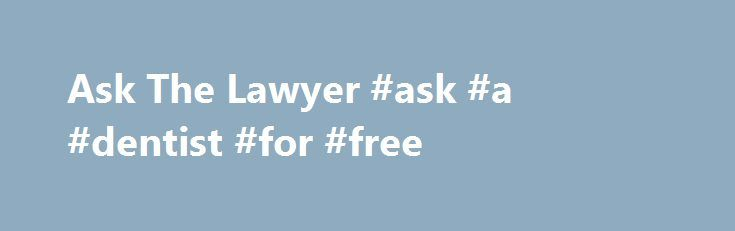 Ask The Lawyer #ask #a #dentist #for #free http://questions.nef2.com/ask-the-lawyer-ask-a-dentist-for-free/  #ask the lawyer # Ask The Lawyer Published 03/12 2008 12:41PM Updated 03/08 2010 04:31AM Don't Miss Loading. Hometown Heroes Join WTAJ Your News Leader, WeAreCentralPA.com, Wolf Furniture and Penn State Altoona as we salute our Hometown Heroes. Community Calendar Check out all the Community Events! Central PA Pros Need Professional Advice? Connect with Us Follow us on Facebook and…