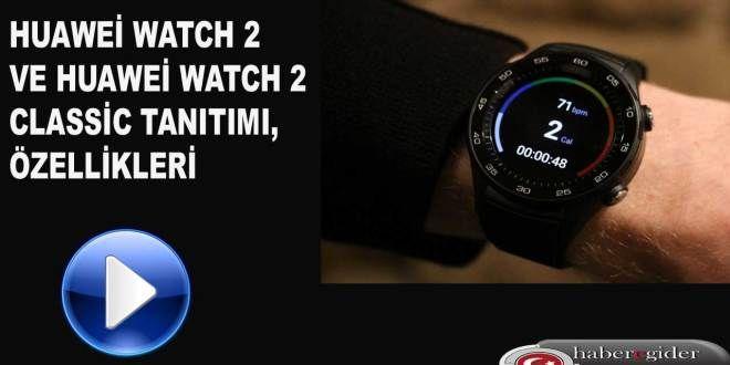 Huawei'den İki Yeni Akıllı Saat,Huawei Watch 2 ve Huawei Watch 2 Classic