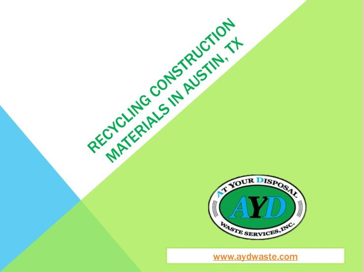 Recycling Construction Debris in Austin, TX by At Your Disposal (AYD) Waste Services, Inc.  via slideshare
