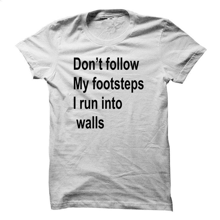 Dont follow my footsteps i run into walls T Shirts, Hoodies, Sweatshirts - #fashion #customized sweatshirts. SIMILAR ITEMS => https://www.sunfrog.com/Funny/Dont-follow-my-footsteps-i-run-into-walls.html?60505