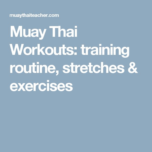 Muay Thai Workouts: training routine, stretches & exercises