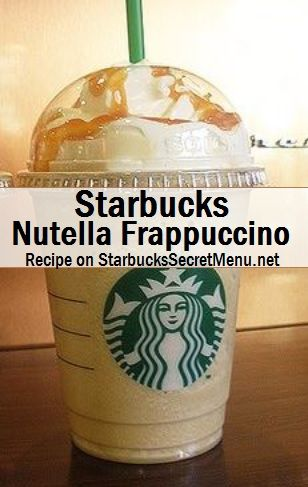 Starbucks Secret Menu: Nutella Frappuccino | If you ever get this for me you will be my best friend and I will love you forever and ever!!!!