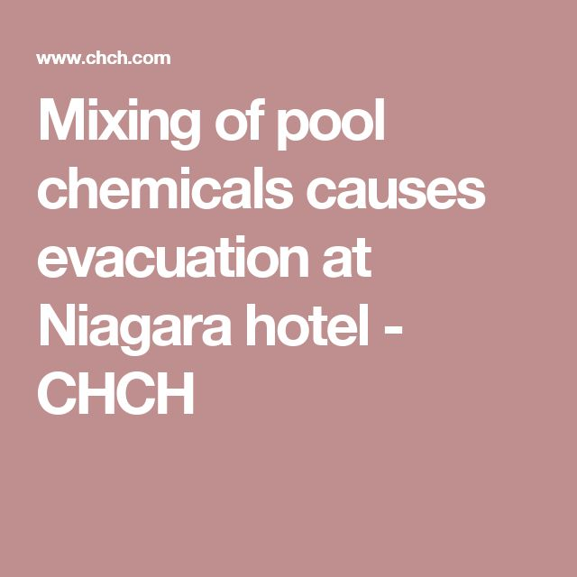 Mixing of pool chemicals causes evacuation at Niagara hotel - CHCH