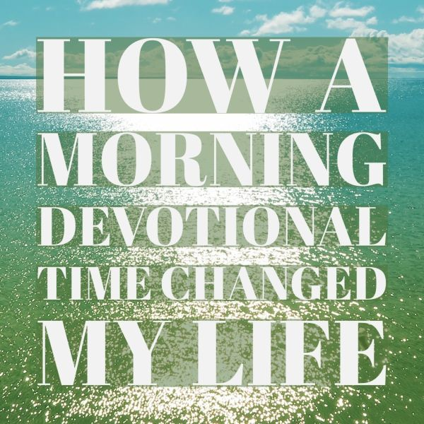 How a Morning Devotional Time Changed My Life