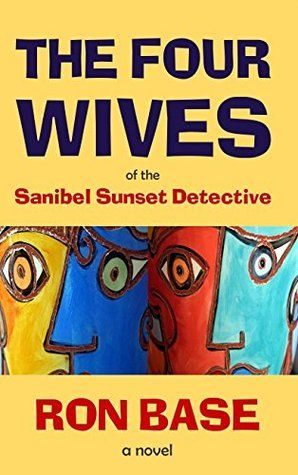 The Four Wives of the Sanibel Sunset Detective. (Sanibel Sunset Detective series, #6) by Ron Base. #MiltonON