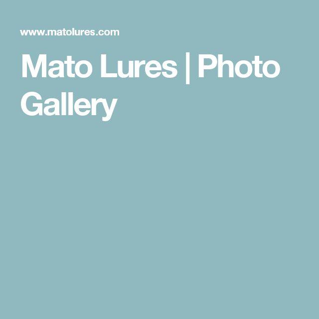 Mato Lures |   Photo Gallery