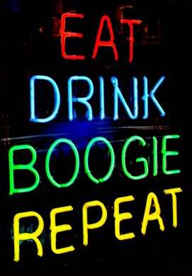 Eat.  Drink.  Boogie.  Repeat.