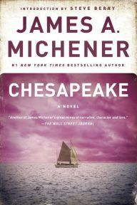 """Chesapeake By James A. Michener - From a Pulitzer Prize–winning author: In the 17th century, Edmund travels to America — and begins a remarkable journey that will touch generations. """"Magnificently written"""" (Associated Press), with over 6,000 five-star ratings on Goodreads."""