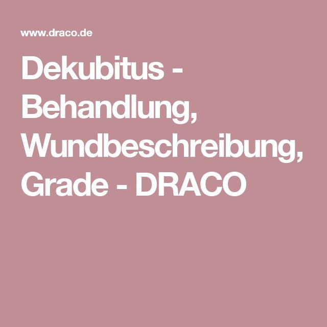 Dekubitus - Behandlung, Wundbeschreibung, Grade - DRACO