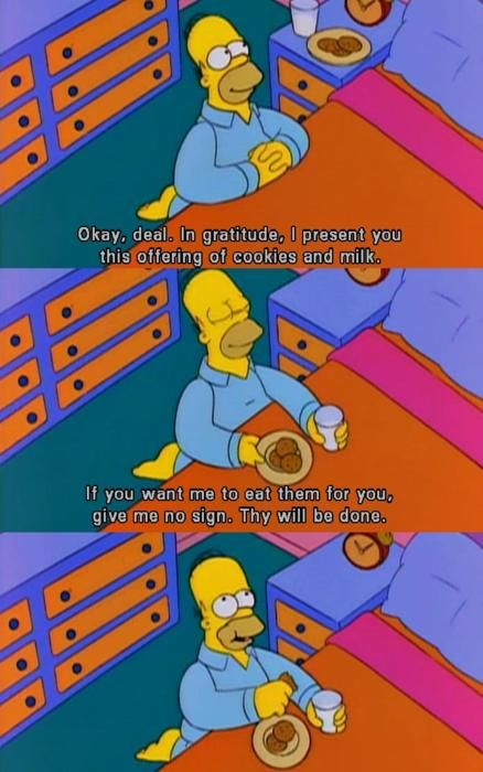 "Praying Simpsons style. ""If you want me to eat them for you, give me NO sign. Thy will be done."""
