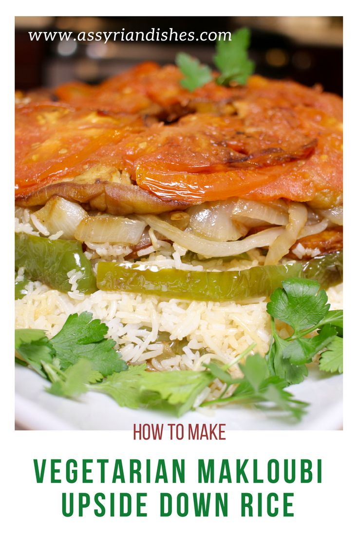 Learn How to make Vegetarian Makloubi with Assyrian Dishes!