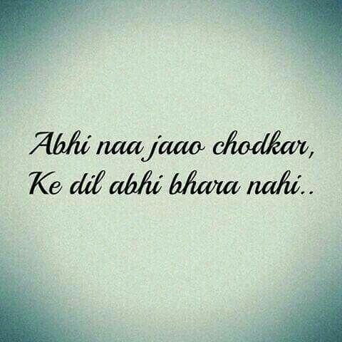 Abhi...abhi toh aaye ho..bahaar. ban k chaaye ho..