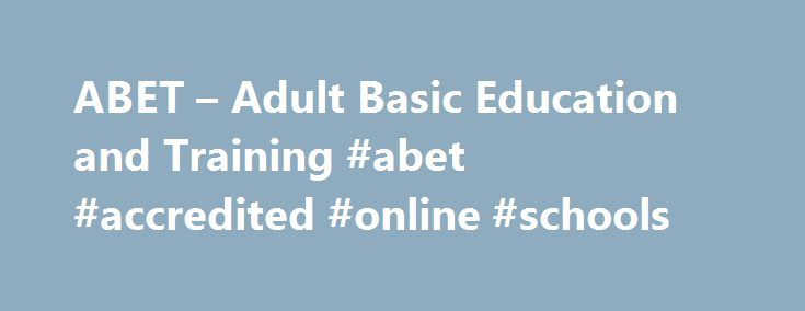 ABET – Adult Basic Education and Training #abet #accredited #online #schools http://indiana.nef2.com/abet-adult-basic-education-and-training-abet-accredited-online-schools/  # Adult basic education and training is the general conceptual foundation towards life long learning and development, comprising of knowledge, skills and attitudes required for social, economic and political participation and transformation applicable to a range of contexts. Abet is flexible, developmental and targeted…