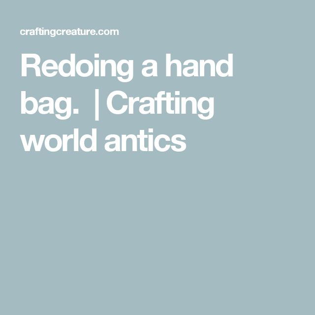 Redoing a hand bag.  | Crafting world antics