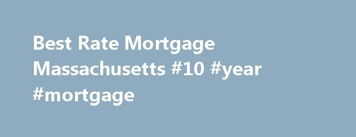 Best Rate Mortgage Massachusetts #10 #year #mortgage http://mortgage.remmont.com/best-rate-mortgage-massachusetts-10-year-mortgage/  #best rate mortgage # Best Rate Mortgage Extending Wholesale Mortgage Interest Rates to the public is how Best Rate Mortgage of Massachusetts has earned a reputation of Trust, Speed, and Rates that put the big banks to shame. Since 2011, Best Rate Mortgage of Massachusetts has consistently offered amongst the Lowest Mortgage Rates in the state. For evidence of…