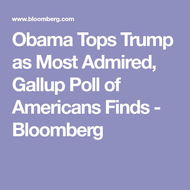 Obama Tops Trump as Most Admired, Gallup Poll of Americans Finds - Bloomberg