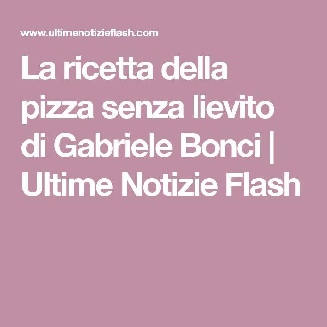 La ricetta della pizza senza lievito di Gabriele Bonci | Ultime Notizie Flash