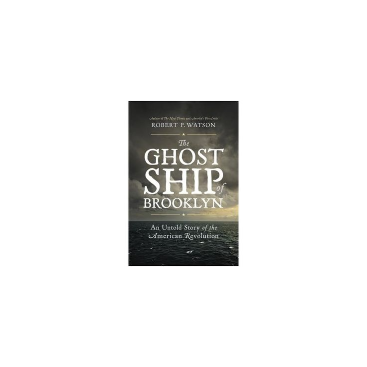 Ghost Ship of Brooklyn : An Untold Story of the American Revolution (Hardcover) (Robert P. Watson)