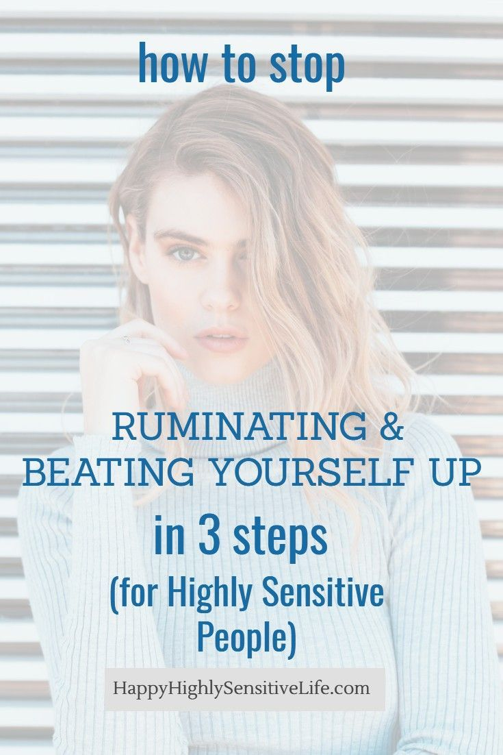 How To Stop Ruminating Beating Yourself Up In 3 Steps In 2020 Highly Sensitive People Sensitive People Highly Sensitive