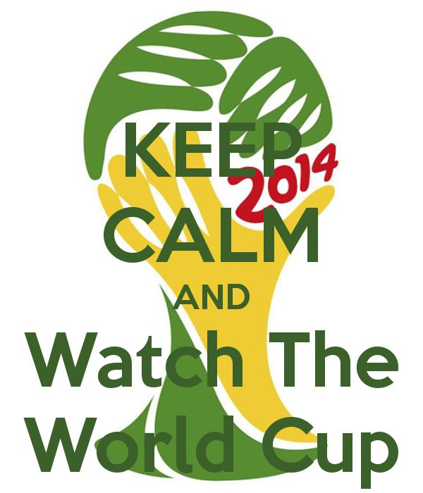 KEEP CALM AND Watch The World Cup
