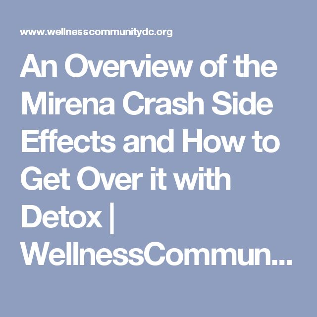 An Overview of the Mirena Crash Side Effects and How to Get Over it with Detox   WellnessCommunityDC.org