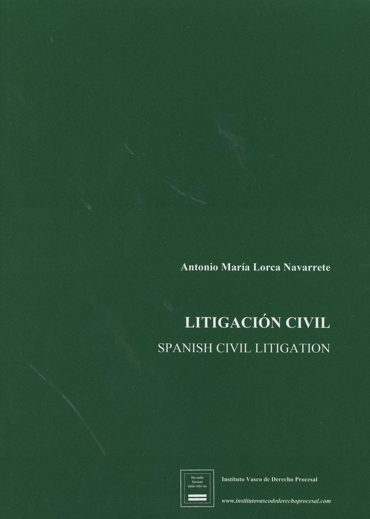 Litigación civil = Spanish civil litigation : anotada con la jurisprudencia procesal civil de las audiencias procesales vascas / Antonio María Lorca Navarrete. (2016)