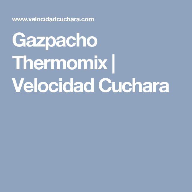 Gazpacho Thermomix | Velocidad Cuchara