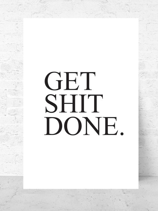 Get___Done / Art print  Life Collection  |  Starting from $37  | #poster #art #design #interior #inspirational #gallery #wall #quote @getmercerandgrand