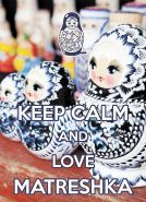 KEEP CALM and love Matreshka
