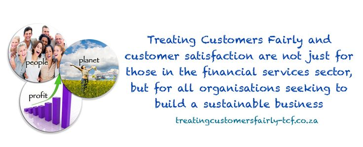 Treating Customers Fairly and customer satisfaction are not just for those in the financial services sector