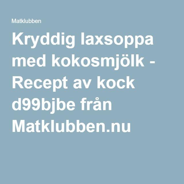 Kryddig laxsoppa med kokosmjölk - Recept av kock d99bjbe från Matklubben.nu