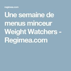 Une semaine de menus minceur Weight Watchers - Regimea.com