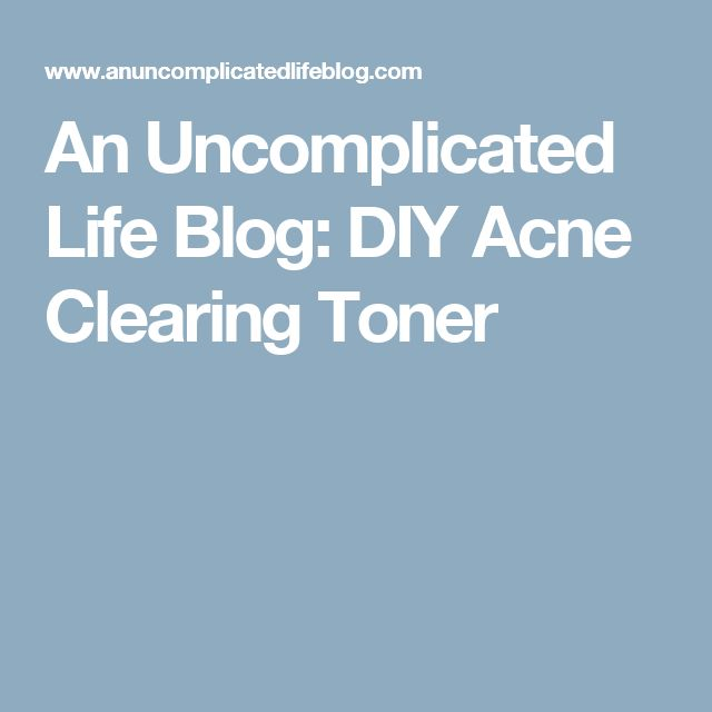 An Uncomplicated Life Blog: DIY Acne Clearing Toner