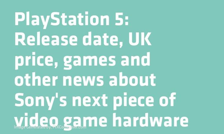 PlayStation 5: Release date# UK #Price #Games and other #News about #Sony's next piece of #Video #Game hardware