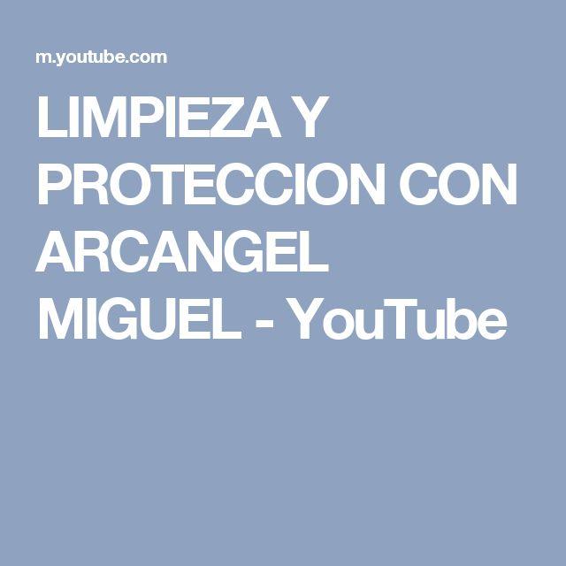 LIMPIEZA Y PROTECCION CON ARCANGEL MIGUEL - YouTube