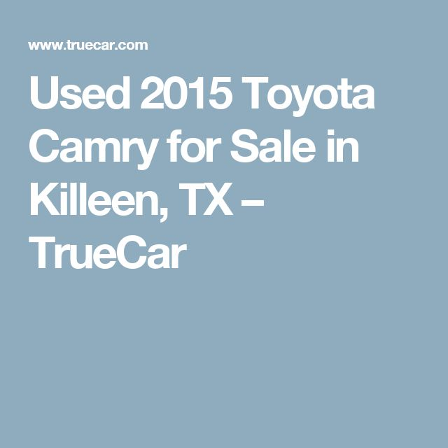 Used 2015 Toyota Camry for Sale in Killeen, TX – TrueCar